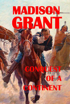 The Conquest of a Continent by Madison Grant