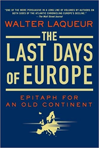 The Last Days of Europe- Epitaph for an Old Continent by Walter Laqueur