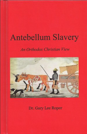 Gary Lee Roper, Antebellum Slavery- An Orthodox Christian View