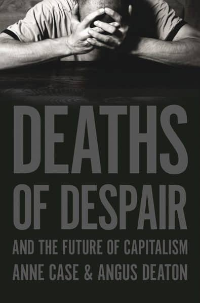 Anne Case and Angus Deaton, Deaths of Despair and the Future of Capitalism